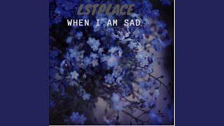 When I Am Sad
