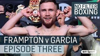 Carl Frampton vs Horacio Garcia   No Filter Belfast, Episode 3