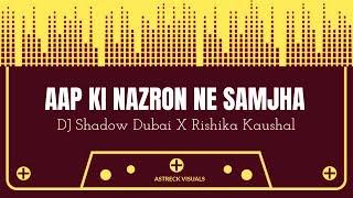 Aap Ki Nazron Ne Samjha | DJ Shadow Dubai X Rishika Kaushal