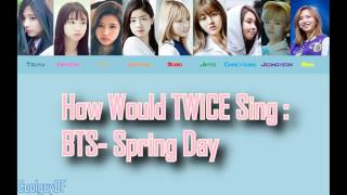 How Would TWICE Sing: BTS- Spring Day