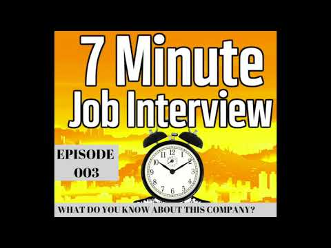 What Do You Know About this Company? 7 Minute Job Interview 003