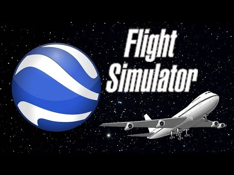 Google Earth: Flight Simulator!