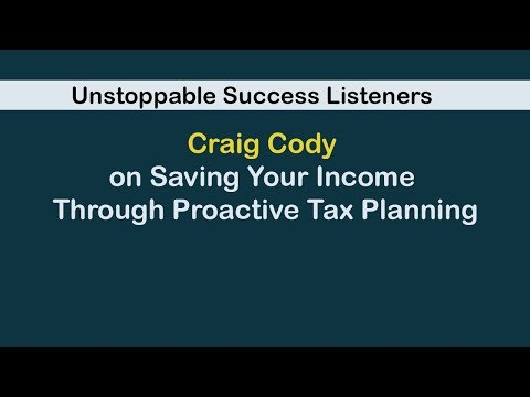 Unstoppable Success: Craig Cody on Saving Your Income Through Proactive Tax Planning