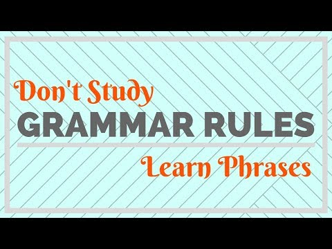 Don't Study Grammar Rules, Learn Phrases