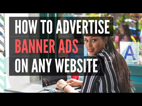 Banner Ads Tutorial: Getting Your Banner Ads On Any Website 💻📲🖥💰