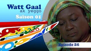WATT GAAL ak yeggo - Episode 26 : Guinaw ay jam