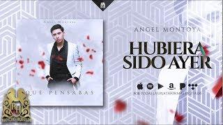 Angel Montoya - Hubiera Sido Ayer [Official Audio]