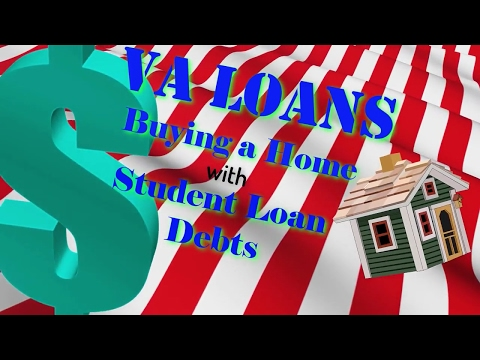 VA Loans Buying a Home with Student Loan Debt