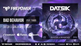 Datsik & Ganja White Night - Bad Behavior (feat. T.Rabb) [Firepower Records - Dubstep]