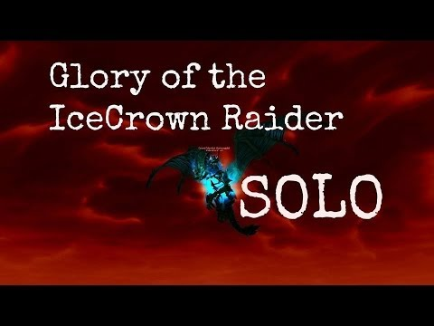 [WoW] How to: Solo Glory of the Icecrown Raider