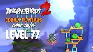 Angry Birds 2 Level 77 Cobalt Plateaus Chirp Valley 3 Star Walkthrough