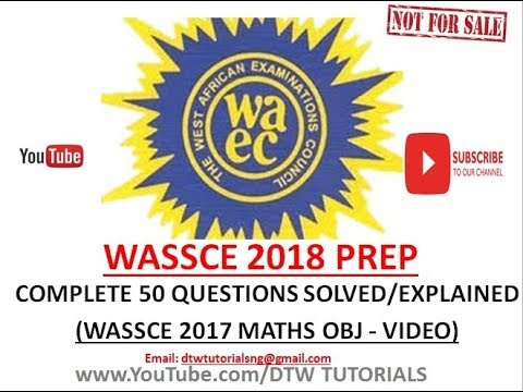 WASSCE 2018 Prep | Complete 50 Questions Solved/Explained on WAEC 2017 Maths Past Question(Video)Obj