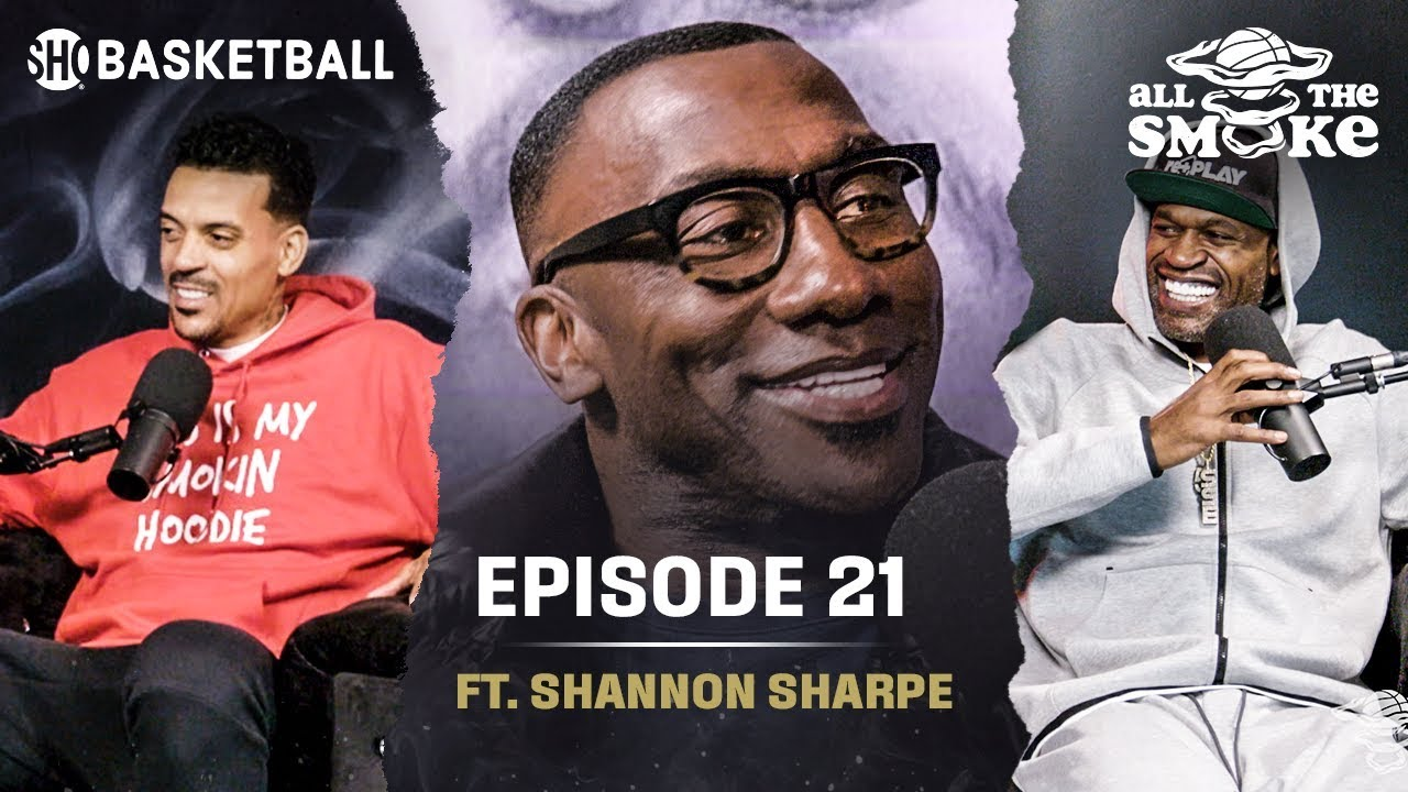 Shannon Sharpe | Ep 21 | ALL THE SMOKE Full Podcast | SHOWTIME Basketball