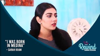 Sarah Khan Talking About Her Family And Life In Medina | Best Of Rewind With Samina Peerzada |