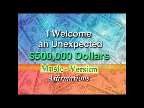 I Have Welcomed An Unexpected $500,000 Dollars - with Uplifting Music - Super-Charged Affirmations