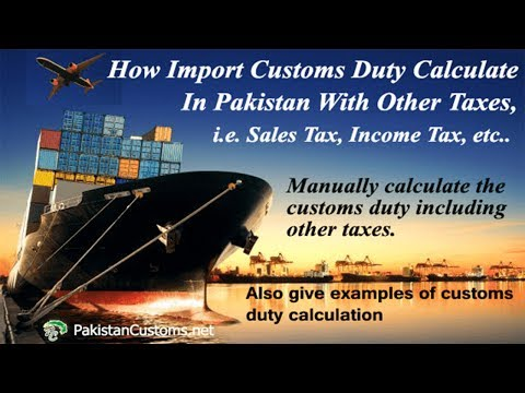 Calculate Import Duty - Customs Duty Calculation In Pakistan - Custom Duty Calculation Formula