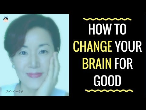 How to Change Your Brain for Good
