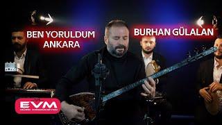Burhan Gülalan-Ben Yoruldum Ankara