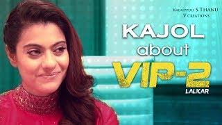 Dhanush is a Fine Actor Says Kajol | VIP 2 Making Video | Amala Paul | Soundarya | V Creations
