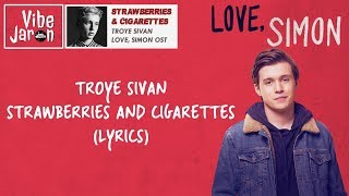 Troye Sivan - Strawberries & Cigarettes (Lyrics) Love, Simon Movie Song/Soundtrack