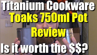 Is Titanium Cookware Worth The Money Toaks Ti 750ml Pot With Bale Rev
