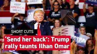 Download 'Send her back': Trump batters Ilhan Omar on campaign trail Video