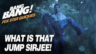 Fox Star Quickies : Bang Bang - What Is That Jump Sirjee!