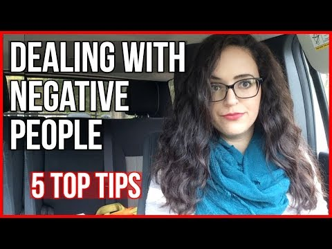 How To Deal With Negative People - 5 Tips - Dealing With Negativity
