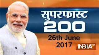 Superfast 200 | 26th June, 2017 ( Part 1 )- India TV