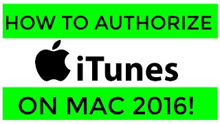 How To Authorize Itunes On Your Mac Or Macbook 2016 Update Version 12