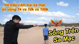 23H Cắm Trại Trên Sa Mạc Bốc Thăm Chỉ Ăn Uống Theo 1k vs 10K Và 100K | TQ97
