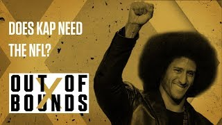 Is Kaepernick Better Off Not Playing In the NFL | Out Of Bounds