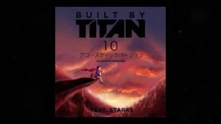Built By Titan - 10 - Acoustic Version - feat. Starxs (Official Audio)