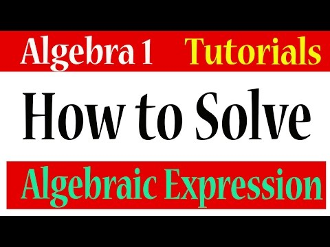 Algebra 1 Lessons 1.15 - How to Solve Algebraic Expressions