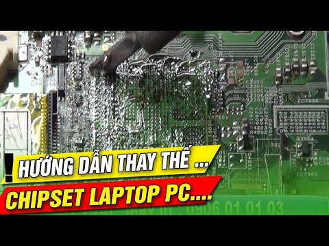 Chipset laptop repair( Hướng dẫn thay thế chipset laptop từ a_z)