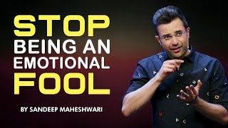 Stop Being An Emotional Fool - Motivational Video By Sandeep Maheshwari