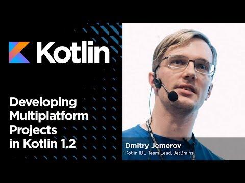 Developing Multiplatform Projects in Kotlin 1.2