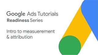 Google Ads Tutorials: Intro to measurement & attribution