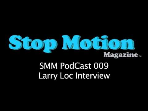 Stop Motion PodCast 009 - Larry Loc Interview