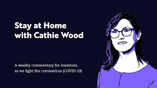 Stay at Home with Cathie Wood VIII | ARK Invest