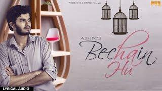 Bechain Hu (Lyrical Audio) Ashir | Hindi Lyrical Audio 2017 | White Hill Music