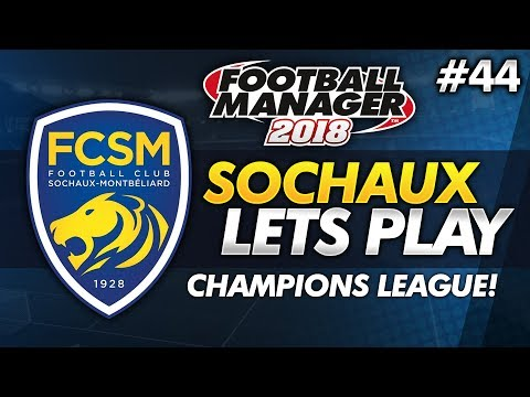FC Sochaux - Episode 44: Champions League Adventure   Football Manager 2018 Lets Play