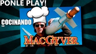 Ponle Play! Cocinando Con Macgyver