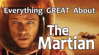 Everything GREAT About The Martian!