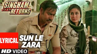 Sun Le Zara Full Lyrical Video Song | Singham Returns | Ajay Devgn  Kareena Kapoor