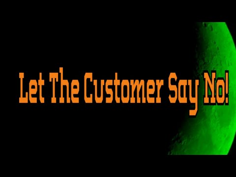 Let Your Customer Tell You No!