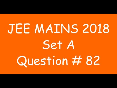 2018 JEE Mains - Solution of Question no. 82 ( MATHS, SET A)