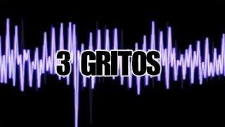 3 Gritos