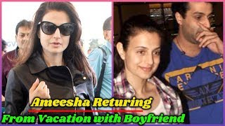 Ameesha Patel Returning From Vacation With Boyfriend