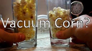 Popping Corn In a Vacuum